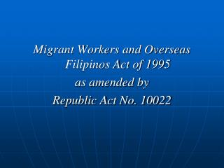 Migrant Workers and Overseas  Filipinos Act of 1995  as amended by  Republic Act No. 10022