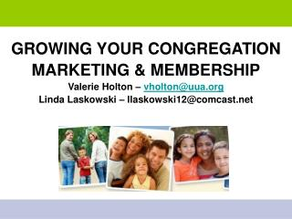 GROWING YOUR CONGREGATION MARKETING & MEMBERSHIP Valerie Holton –  vholton@uua