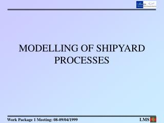 MODELLING OF SHIPYARD PROCESSES