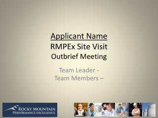 Applicant Name RM PEx Site Visit Outbrief  Meeting