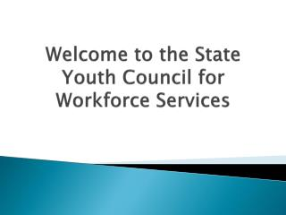 Welcome to the State Youth Council for Workforce  Services