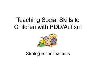 Teaching Social Skills to Children with PDD/Autism