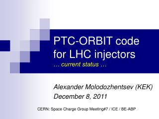 PTC-ORBIT code  for LHC injectors … current status …
