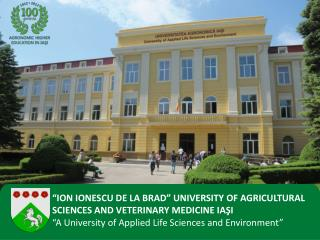 """ION IONESCU DE LA BRAD"" UNIVERSITY OF AGRICULTURAL SCIENCES AND VETERINARY MEDICINE IA ŞI"