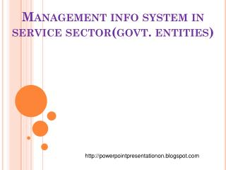 Management info system in service sector(govt. entities)