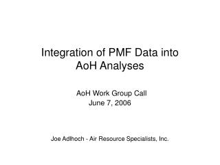 Integration of PMF Data into AoH Analyses AoH Work Group Call June 7, 2006