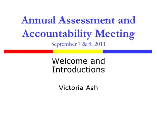 Annual Assessment and Accountability Meeting September 7 & 8, 2011