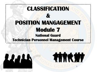 CLASSIFICATION & POSITION MANGAGEMENT Module 7 National Guard