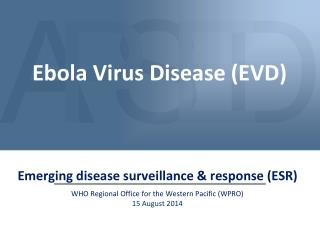 Emerging disease surveillance & response (ESR) WHO Regional Office for the Western Pacific (WPRO)