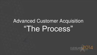 "Advanced Customer Acquisition ""The Process"""