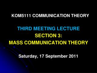 KOM5111 COMMUNICATION THEORY THIRD MEETING LECTURE SECTION 3: MASS COMMUNICATION THEORY