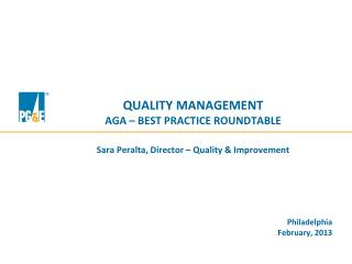 QUALITY MANAGEMENT AGA – BEST PRACTICE ROUNDTABLE Sara Peralta, Director – Quality & Improvement