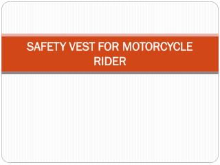 SAFETY VEST FOR MOTORCYCLE RIDER