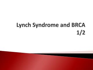 Lynch Syndrome and BRCA 1/2
