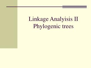 Linkage Analyisis II Phylogenic trees