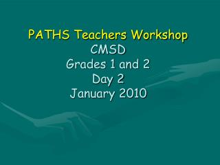 PATHS Teachers Workshop CMSD Grades 1 and 2 Day 2 January 2010