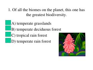 1. Of all the biomes on the planet, this one has the greatest biodiversity .