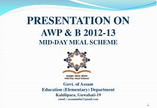 PRESENTATION ON AWP & B 2012-13 MID-DAY MEAL SCHEME Govt. of Assam