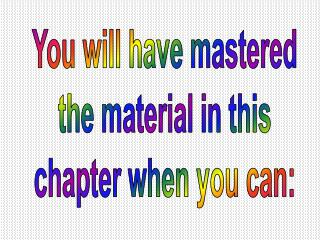 You will have mastered the material in this chapter when you can: