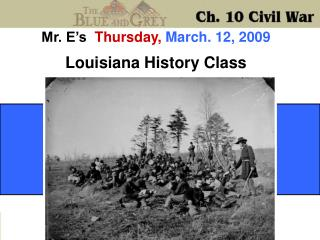 Mr. E's   Thursday,  March. 12, 2009 Louisiana History Class