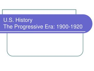 U.S. History  The Progressive Era: 1900-1920