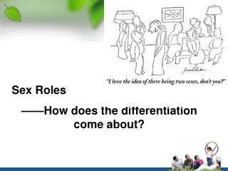 Sex Roles ——How does the differentiation come about?