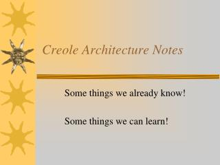 Creole Architecture Notes