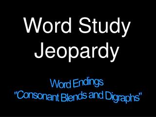 "Word Endings  ""Consonant Blends and Digraphs"""
