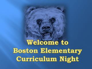 Welcome to     Boston Elementary Curriculum Night