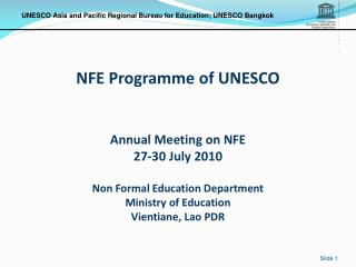 NFE Programme of UNESCO  Annual Meeting on NFE 27-30 July 2010 Non Formal Education Department