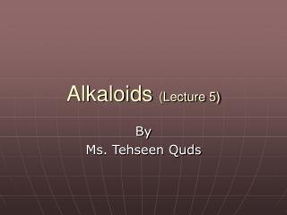 Alkaloids  (Lecture 5)