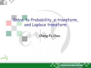Intro. to Probability, z-transform,  and Laplace transform