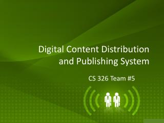 Digital Content Distribution and Publishing System
