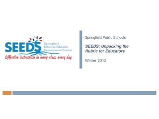 Springfield Public Schools  SEEDS: Unpacking the  Rubric for Educators Winter 2012