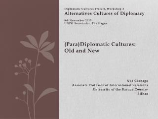 Diplomatic Cultures Project, Workshop 3 Alternatives Cultures of Diplomacy 8-9 November 2013