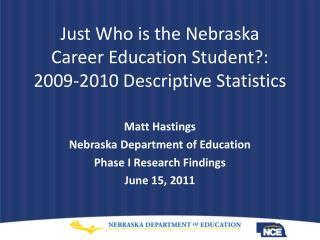 Just Who is the Nebraska Career Education Student?: 2009-2010 Descriptive Statistics