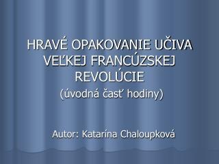 HRAVÉ OPAKOVANIE UČIVA VEĽKEJ FRANCÚZSKEJ REVOLÚCIE (úvodná časť hodiny)