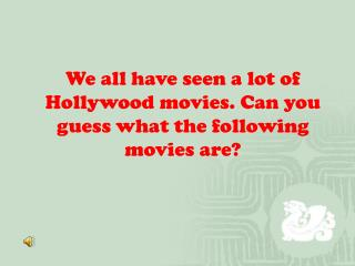 We all have seen a lot of Hollywood movies. Can you guess what the following movies are?