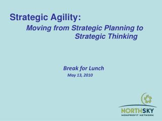 Strategic Agility: Moving from Strategic Planning to 					Strategic Thinking