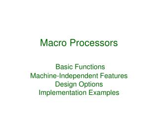 Macro Processors Basic Functions Machine-Independent Features Design Options Implementation Examples
