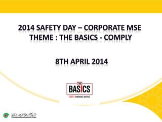 2014 Safety DAY  –  Corporate  MSE  Theme : The basics - Comply