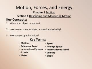 Motion, Forces, and Energy  Chapter 1 Motion Section 1 Describing and Measuring Motion