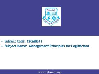 Subject Code:  12CMBS11 Subject Name:  Management Principles for Logisticians