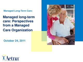 Managed long-term care: Perspectives from a Managed Care Organization