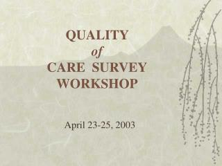 QUALITY  of CARE  SURVEY WORKSHOP