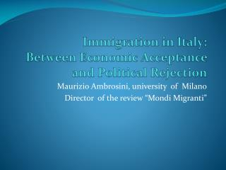 Immigration in Italy:  Between Economic Acceptance  and Political Rejection