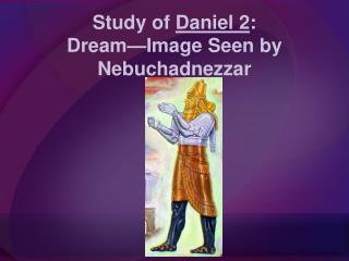 Study of  Daniel 2 :  Dream—Image Seen by Nebuchadnezzar