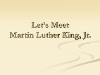 Let's Meet  Martin Luther King, Jr.