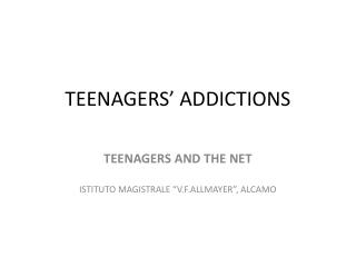 TEENAGERS' ADDICTIONS