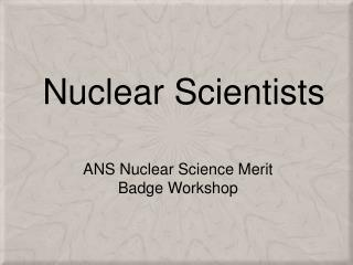 Nuclear Scientists